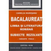 Bacalaureat. Limba si literatura romana - Subiecte rezolvate - Variante finale