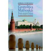 Geopolitica Matrioşkăi - Rusia postsovietică în noua ordine mondială, vol. I