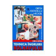 Tehnica ingrijirii bolnavului. Cartea asistentului medical -Editia a VII-a