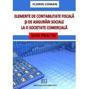 Elemente de contabilitate fiscala si de asigurari sociale la o societate comerciala. Ghid practic