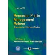 Romanian Public Management Reform. Theoretical and empirical studies. Volume 1 - Administration and Public Services