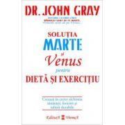 Solutia Marte si Venus pentru dieta si exercitiu Creeaza in creier alchimia sanatatii, fericirii si iubirii durabile