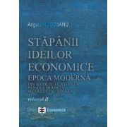 Stapanii ideilor economice (vol. II) epoca moderna - din secolul al XVIII-lea pana la inceputul secolului al XIX-lea