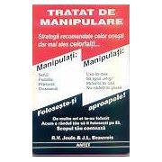 Tratat de manipulare - strategii recomandate celor onesti dar mai ales celorlalti...