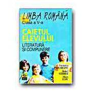 LIMBA ROMANA. CAIETUL ELEVULUI -CLASA a V-a. LITERATURA SI COMPUNERE