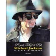 Regele Muzicii Pop Michael Jackson . O viata in imagini