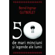 50 de mari minciuni si legende ale lumii