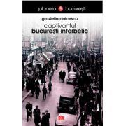 Captivantul Bucuresti interbelic