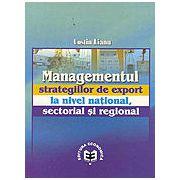 Managementul strategiilor de export la nivel national, sectorial si regional