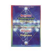 Manualul vindecatorului bioterapeut. Ritualuri de vindecare