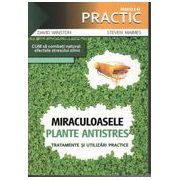 Miraculoasele plante Antistres. Tratamente si utilizari practice