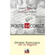 "Politic (IN) corect – Despre România, dar cu dragoste"""