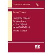 Contractul colectiv de muncă unic la nivel naţional pe anii 2007-2010, comentat şi adnotat