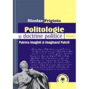 Politologie si doctrine politice Vol. 2. Puterea imaginii si imaginarul Puterii