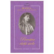 Povestea vietii mele Maria - Regina Romaniei - 3 Vol.