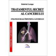 Tratamentul secret al cancerului. Strategii reale impotriva cancerului