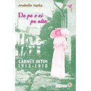 De pe o zi pe alta Carnet intim (1913-1918) Arabella Yarka