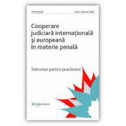 Cooperarea judiciară internațională și europeană în materie penală