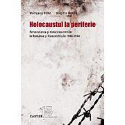 Holocaustul la periferie Persecutarea și nimicirea evreilor în România și Transnistria în 1940-1944