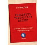 Prezentul trecutului recent - Lustraţie şi decomunizare în postcomunism