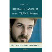 Ghidul lui Richard Bandler pentru TRANS-formare