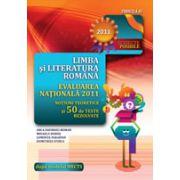LIMBA SI LITERATURA ROMANA. EVALUAREA NATIONALA 2011. NOTIUNI TEORETICE SI 50 DE TESTE REZOLVATE. CLASA A VIII-A