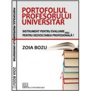 Portofoliul profesorului universitar - Instrument pentru evaluare sau pentru dezvoltarea profesională?