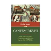Cantemirestii. Aventura europeana a unei familii princiare din secolul al XVIII-lea