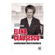 Elena Ceausescu: confesiuni fara frontiere