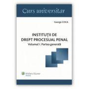 Instituții de drept procesual penal Volumul I. Partea generală