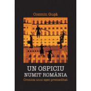 Un ospiciu numit Romania. Cronica unui esec premeditat