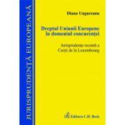 Dreptul Uniunii Europene in domeniul concurentei. Jurisprudenta recenta a Curtii de la Luxembourg