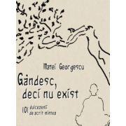 GâNDESC, DECI NU EXIST - 101 DULCEZENII DE ACRIT MINTEA