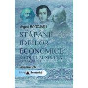 Stapanii ideilor economice. Secolul al XIX-lea, prima parte. Vol. III