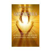 Ascensiunea. Comuniunea cu maeştrii nemuritori şi cu fiinţele de lumină