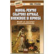 Manual pentru calatorii astrale. Bioenergie si hipnoza. Colectia stranger secret files nr.11. Teorii şi cercetări nonconvenţionale