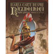 Marea carte despre războinici, hopliţi, gladiatori, samurai şi cavaleri