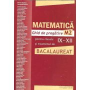 Matematica M2. Ghid de pregatire pentru clasele IX-XII si examenul de Bacalaureat 2011