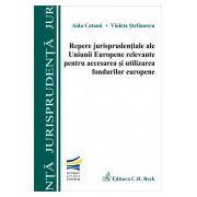 Repere jurisprudentiale ale Uniunii Europene relevante pentru accesarea si utilizarea fondurilor europene