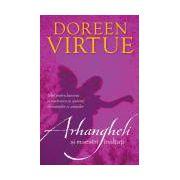Arhangheli şi maeştri înălţaţi. Ghid pentru lucrarea şi vindecarea cu ajutorul divinităţilor şi zeităţilor
