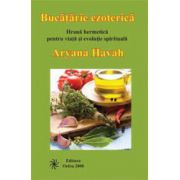 Bucatarie ezoterica. Hrana hermetica pentru viata si evolutie spirituala