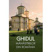Ghidul manastirilor din Romania (cuprinde harta)