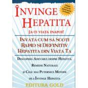 Invinge Hepatita .Ia-ti viata inapoi! Invata cum sa scoti rapid si definitiv Hepatita din viata ta