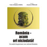 ROMANIA – ACUM ORI NICIODATA!