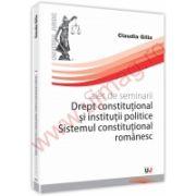 Caiet de seminarii. Drept Constitutional si institutii politice. Sistemul constitutional romanesc