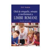 Ghid de ortografie, ortoepie si morfosintaxa a limbii romane. Exercitii, teste si solutii