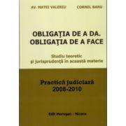 Obligatia de a Da.Obligatia de a Face. Studiu teoretic si jurisprudenta in aceasta materie. Practica Judiciara 2008-2010
