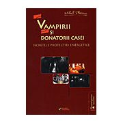 Vampirii şi donatorii casei. Secretele protecţiei energetice