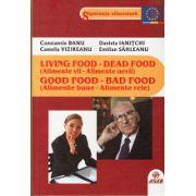 LIVING FOOD - DEAD FOOD ( Alimente vii - Alimente nevii ) GOOD FOOD - BAD FOOD ( Alimente bune - Alimente rele )
