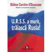 URSS a murit, traiasca Rusia